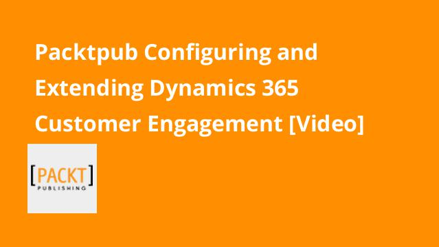 packtpub-configuring-and-extending-dynamics-365-customer-engagement-video